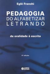 Pedagogia do alfabetizar letrando - da oralidade à escrita