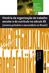 História da organização do trabalho escolar do currículo no século XX - ensino primário e secundário