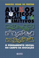 Alunos rústicos, arcaicos & primitivos - o pensamento social no campo da educação