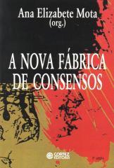 Nova fábrica de consensos, A - ensaios sobre a reestruturação empresarial, o trabalho e as demandas