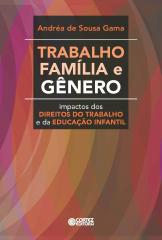 Trabalho, família e gênero - impactos dos direitos do trabalho e da Educação Infantil