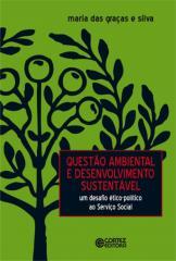 Questão ambiental e desenvolvimento sustentável - um desafio ético-político ao Serviço Social