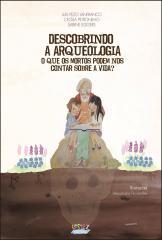 Descobrindo a arqueologia - o que os mortos podem nos contar sobre a vida?