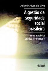 Gestão da seguridade social brasileira, A - entre a política pública e o mercado