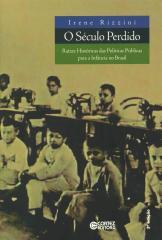 Século perdido, O - raízes históricas das políticas públicas para a infância no Brasil