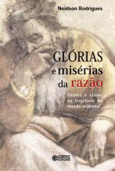 Glórias e misérias da razão - deuses e sábios na trajetória do mundo ocidental