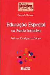 Educação especial na escola inclusiva - políticas, paradigmas e práticas