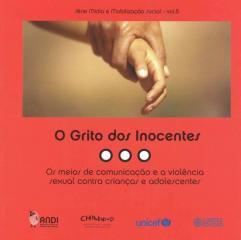 Grito dos inocentes, O - os meios de comunicação e a violência sexual contra crianças e adolescentes