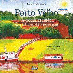 Porto Velho - a cidade erguida nos trilhos da esperança