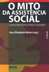 Mito da Assistência Social, O - ensaios sobre Estado, Política e sociedade