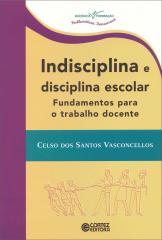 Indisciplina e disciplina escolar - fundamentos para o trabalho docente