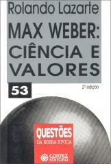 Max Weber - ciência e valores