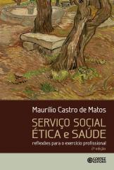 Serviço Social ética e saúde - reflexões para o exercício profissional