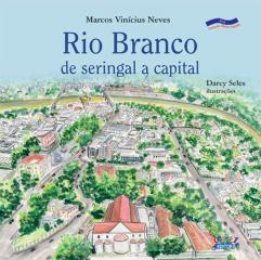 Rio Branco - de seringal a capital
