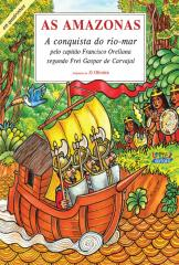 Amazonas, As-a conquista do rio-mar pelo capitão Francisco Orellana segundo Frei Gaspar de Carvajal
