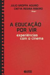 Educação por vir, A - experiências com o cinema