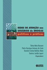 Redes de atenção aos usuários de drogas - políticas e práticas
