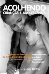 Acolhendo crianças e adolescentes - experiências de promoção do direito à convivência familiar e com