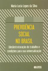 Previdência social no Brasil - (des)estruturação do trabalho e condições para sua universalização