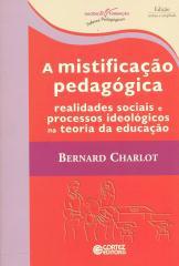 Mistificação pedagógica, A - realidades sociais e processos ideológicos na teoria da educação