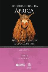 História geral da África - Vol. VI - África do século XIX à década de 1880