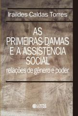 Primeiras-damas e a Assistência Social, As - relações de gênero e poder