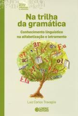 Na trilha da gramática - conhecimento linguístico na alfabetização e letramento