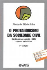 Protagonismo da sociedade civil, O - movimentos sociais, ONGs e redes solidárias