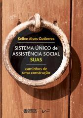 Sistema único de assistência social SUAS: caminhos de uma construção