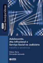 Adolescente, ato infracional e serviço social no judiciário - Trabalho e resistência