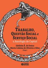 Trabalho, Questão Social e Serviço Social: a Autofagia do Capital