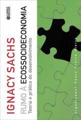 Rumo à ecossocioeconomia - teoria e prática do desenvolvimento