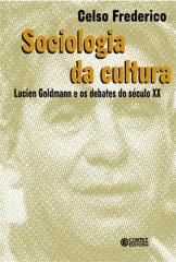Sociologia da cultura - Lucien Goldmann e os debates do século XX