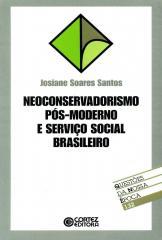 Neoconservadorismo pós-moderno e serviço social brasileiro