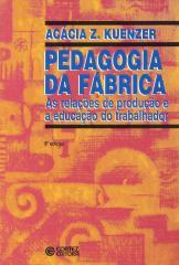 Pedagogia da fábrica - as relações de produção e a educação do trabalhador