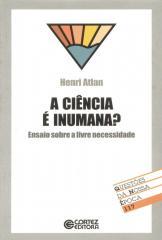 Ciência é inumana?, A - ensaio sobre a livre necessidade