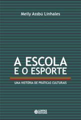 Escola e o esporte, A - uma história de práticas culturais