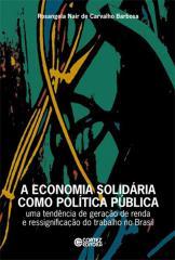 Economia solidária como política pública, A - uma tendência de geração de renda e ressignificação