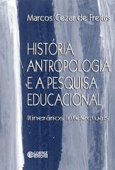 História, antropologia e a pesquisa educacional - itinerários intelectuais