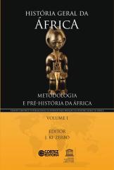 História geral da África - Vol. I - Metodologia e pré-história da África