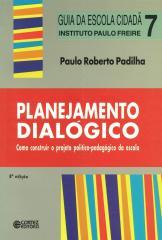 Planejamento dialógico - como construir o projeto político-pedagógico da escola