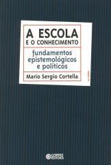 Escola e o conhecimento, A - fundamentos epistemológicos e políticos