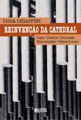 Reinvenção da catedral - língua, literatura, comunicação, novas tecnologias, políticas de ensino