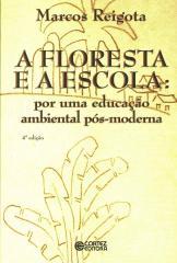 Floresta e a escola, A - por uma educação ambiental pós-moderna