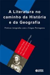 Literatura no caminho da História e da Geografia, A - práticas integradas com a Língua Portuguesa