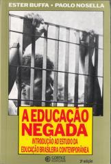 Educação negada, A - introdução ao estudo da educação brasileira contemporânea