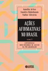 Ações afirmativas no Brasil - V. 01 - Experiências bem-sucedidas de acesso na pós-graduação