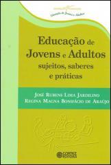 Educação de jovens e adultos sujeitos, saberes e práticas