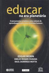 Educar na era planetária - o pensamento complexo como método de aprendizagem pelo erro e incerteza