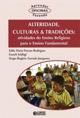 Alteridade, culturas & tradições - atividades do Ensino Religioso para o Ensino Fundamental